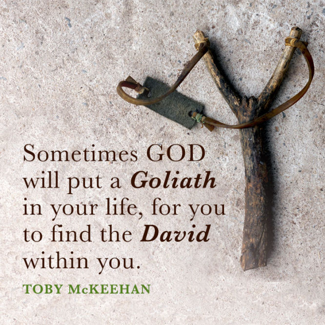 Sometimes God will put a Goliath in your life...