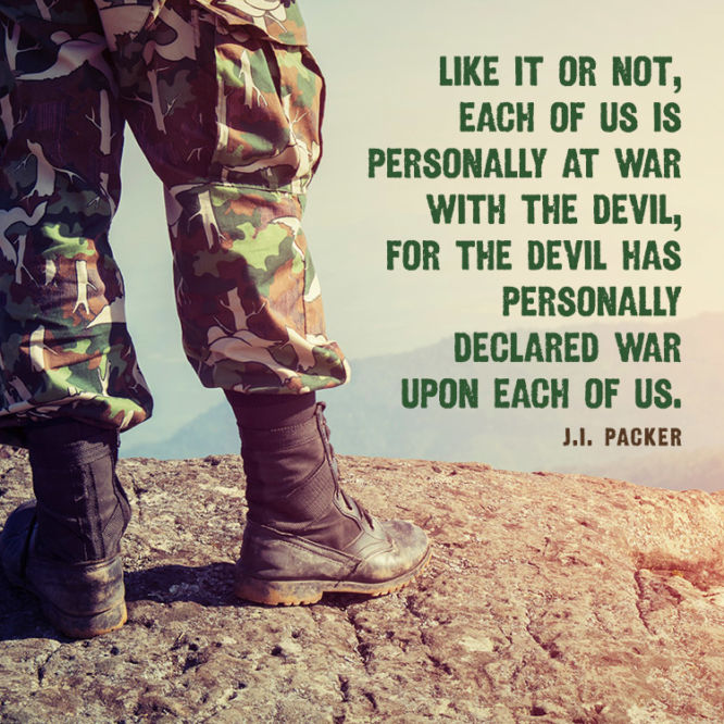 Like it or not, each of us is personally at war with the devil...