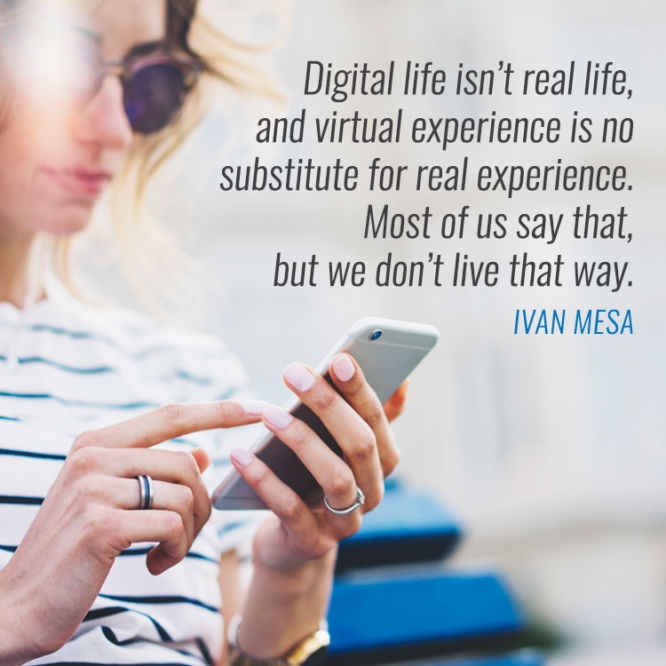 Digital life isn't real life, and virtual experience is no substitute...