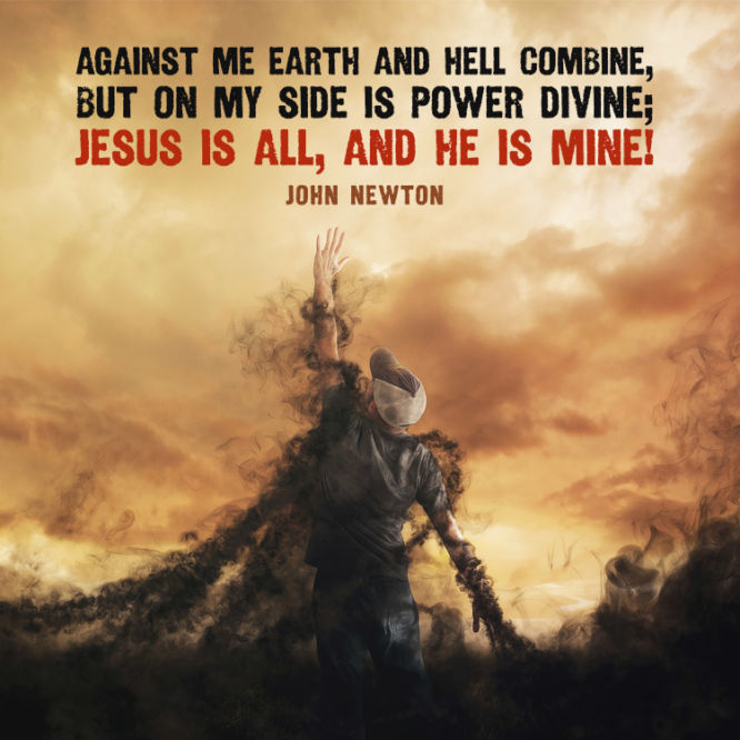 Against me earth and hell combine, but on my side is power divine...