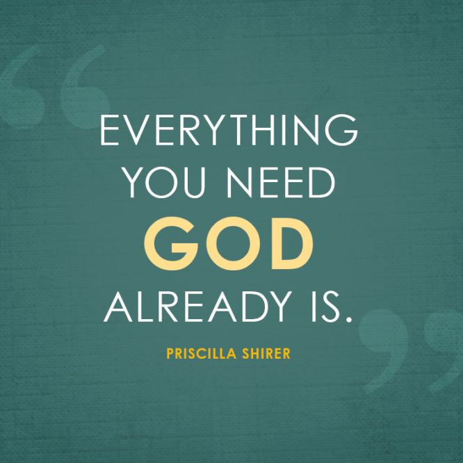Everything you need God already is.