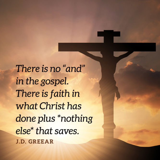 """There is no """"and"""" in the gospel. There is faith in what Christ has done plus..."""