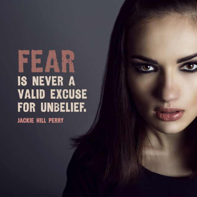 Fear is never a valid excuse for unbelief.
