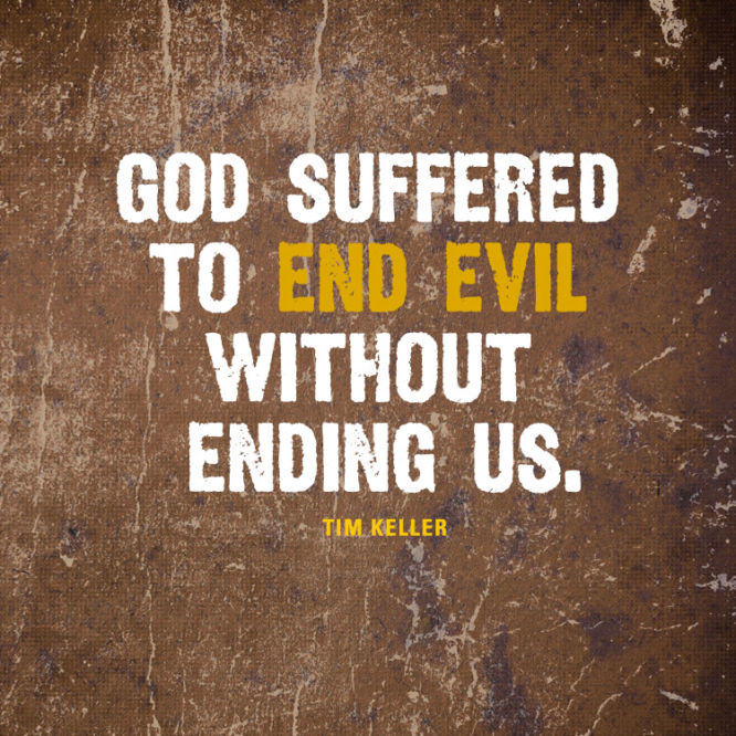 God suffered to end evil without ending us.