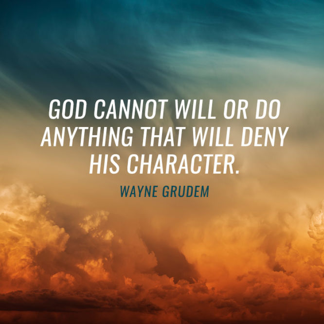 God cannot will or do anything that will deny His character.