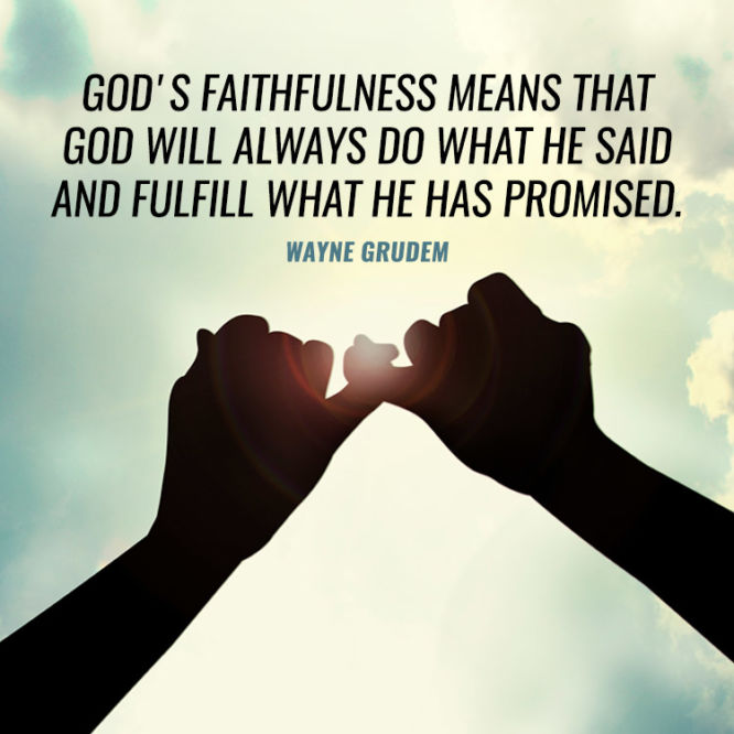 God's faithfulness means that God will always do what He said...