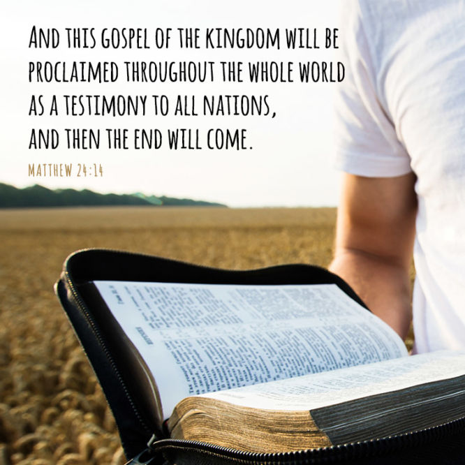 And this gospel of the kingdom will be proclaimed throughout the whole world...