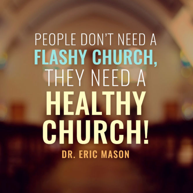 People don't need a flashy church, they need a healthy church!