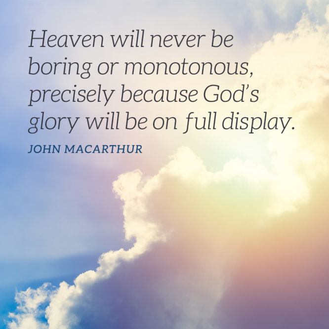 Heaven will never be boring or monotonous...