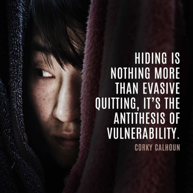 Hiding is nothing more than evasive quitting...