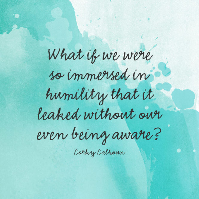 What if we were so immersed in humility...