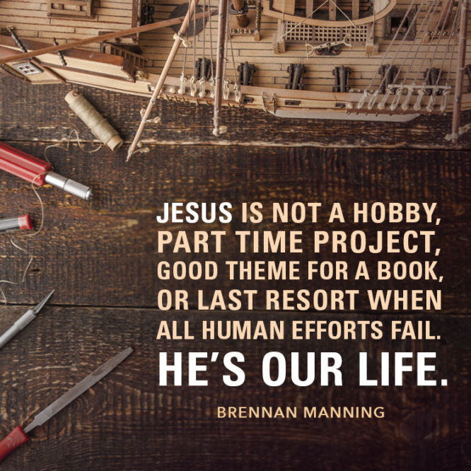 Jesus is not a hobby, part time project, good theme for a book, or...