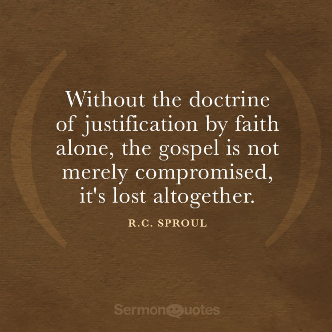 Without the doctrine of justification by faith alone...