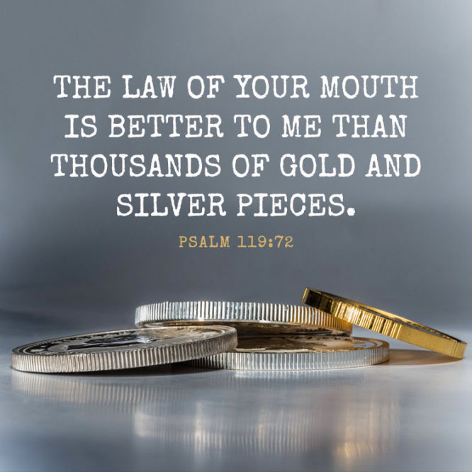 The law of your mouth is better to me than...