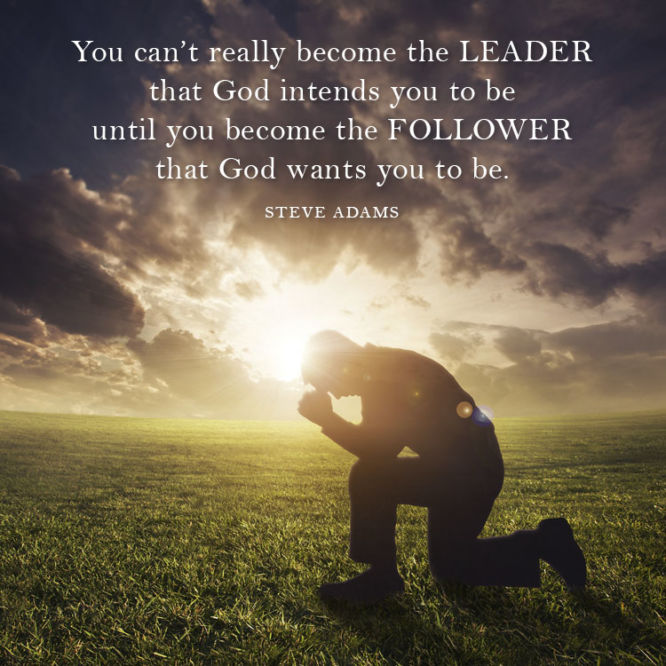 You can't really become the leader that God intends you to be until...