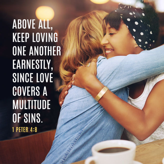Above all keep loving one another earnestly...