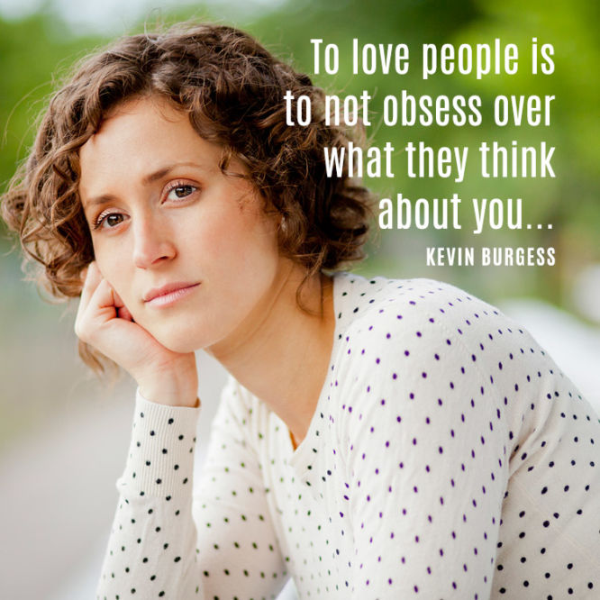 To love people is to not obsess over what they think about you...
