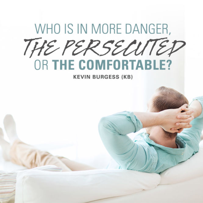 Who is in more danger, the persecuted or the comfortable?