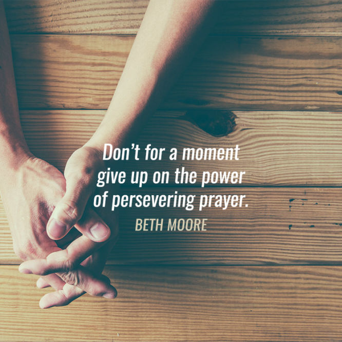 Don't for a moment give up on the power of persevering prayer.