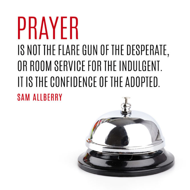 Prayer is not the flare gun of the desperate...