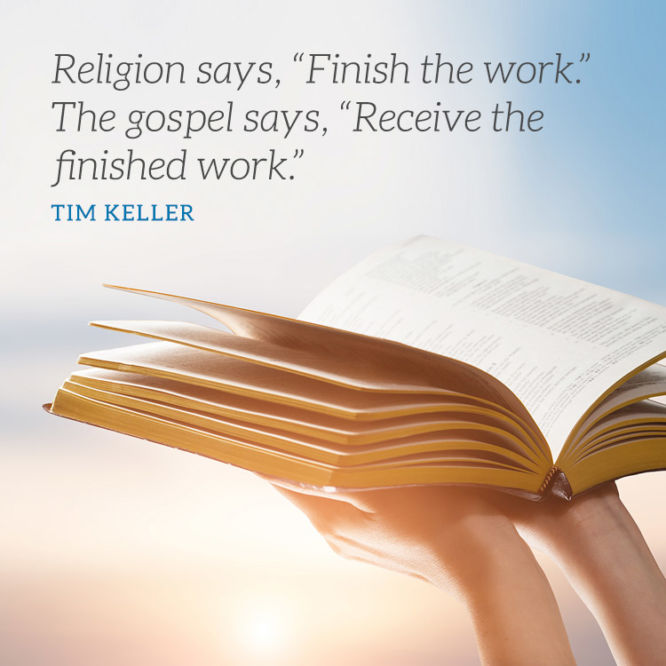"Religion says ""Finish the work."" The gospel says, ""Receive the finished work."""