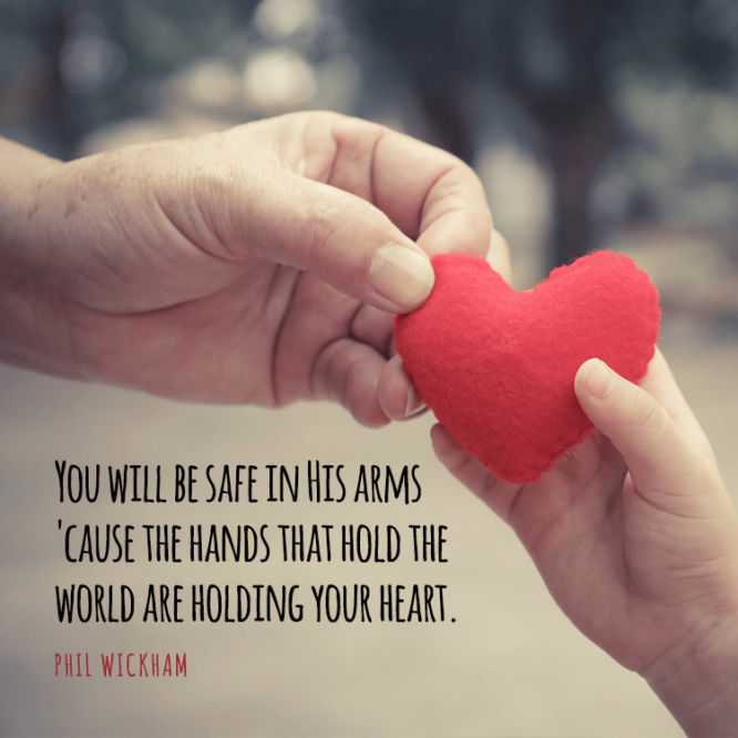 You will be safe in His arms 'cause the hands that hold...