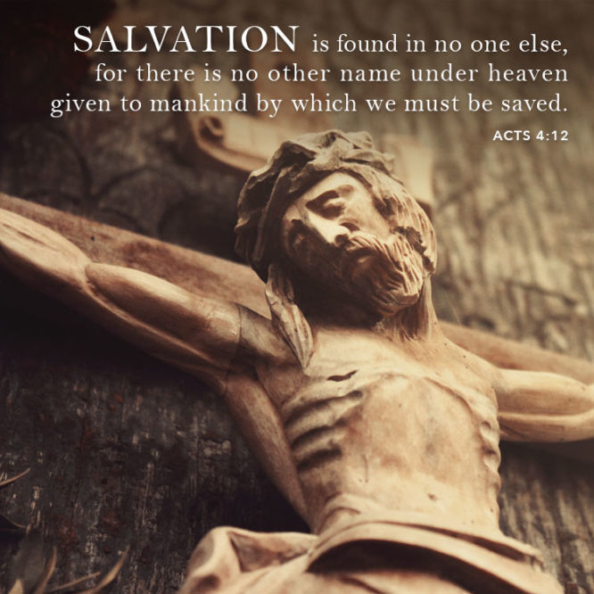Salvation is found in no one else, for there is no other name under heaven...