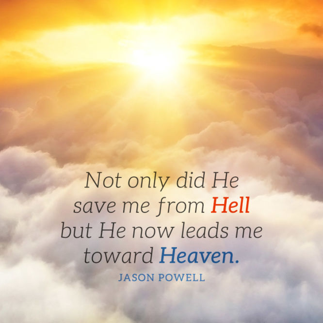 Not only did He save me from hell but He now leads me...