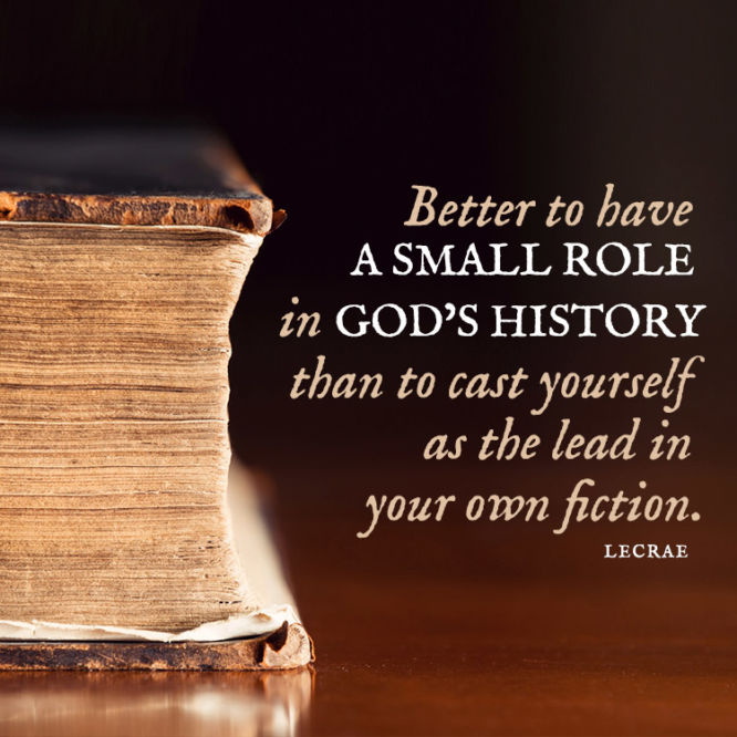 Better to have a small role in God's history than to cast...