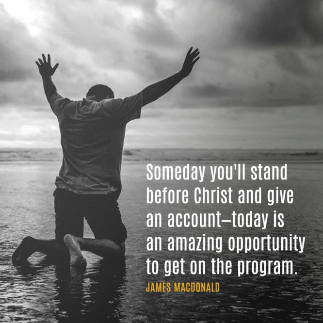 Someday you'll stand before Christ and give an account...