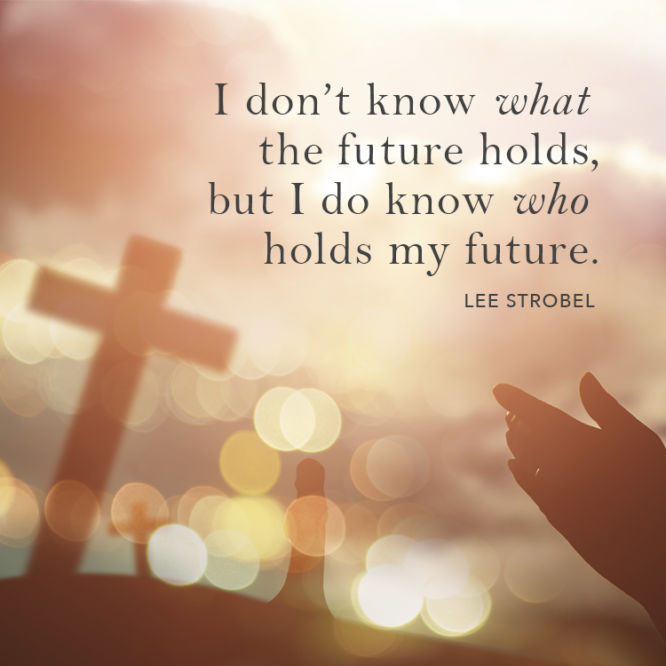 I don't know what the future holds, but I do know who holds my future.