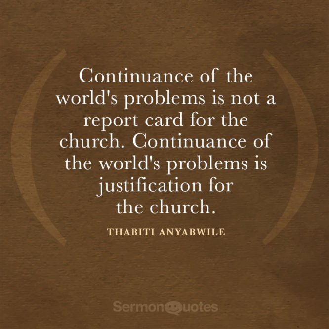 Continuance of the world's problems is not a report card for the church...