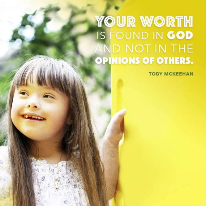 Your worth is found in God and not in the opinions of others.