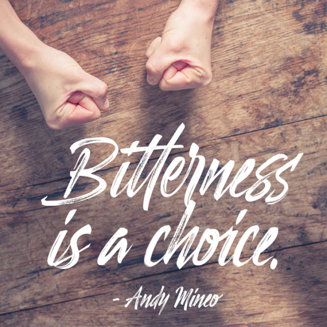 Bitterness is a choice.