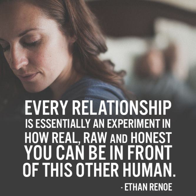 Every relationship is essentially an experiment in how real, raw and honest...