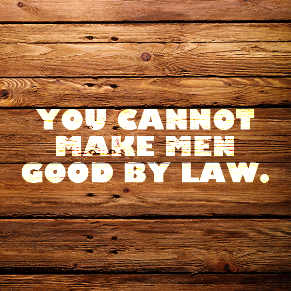 You Cannot Make Men Good