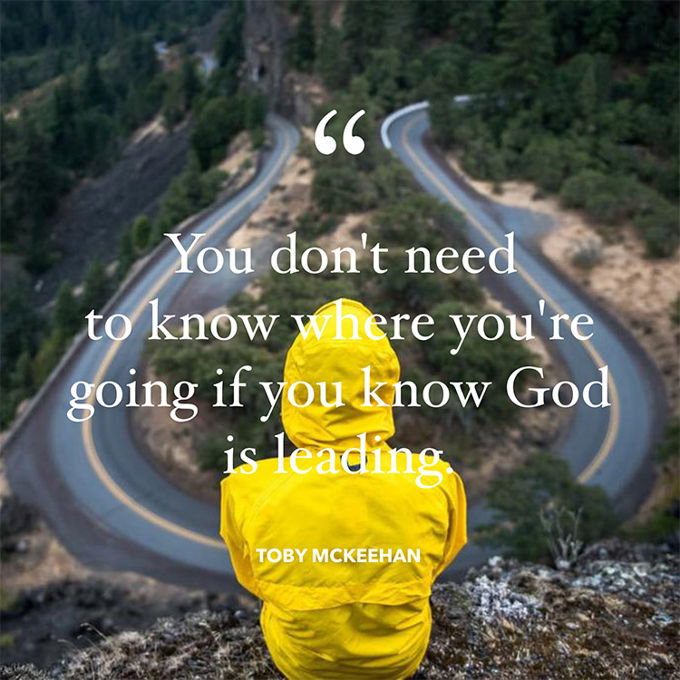 You don't need to know where you're going if you know God is
